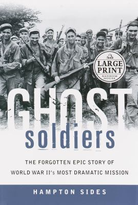 Cover image for Ghost soldiers : the forgotten epic story of World War II's most dramatic mission