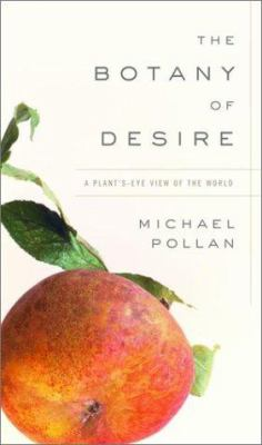 Cover image for The botany of desire : a plant's eye view of the world