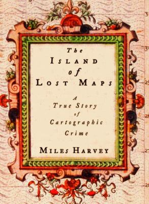 Cover image for The island of lost maps : a true story of cartographic crime