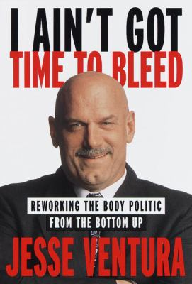 Cover image for I ain't got time to bleed : reworking the body politic from the bottom up