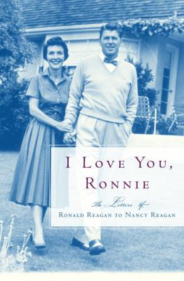 Cover image for I love you, Ronnie : the letters of Ronald Reagan to Nancy Reagan.