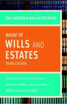 Cover image for The American Bar Association guide to wills & estates : everything you need to know about wills, estates, trusts & taxes.