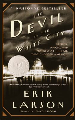 Cover image for The devil in the white city : murder, magic, and madness at the fair that changed America