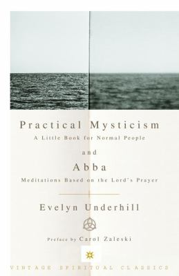 Cover image for Practical mysticism : a little book for normal people ; Abba : meditations based on the Lord's prayer