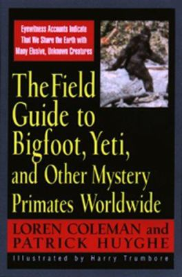 Cover image for The field guide to Bigfoot, Yeti, and other mystery primates worldwide