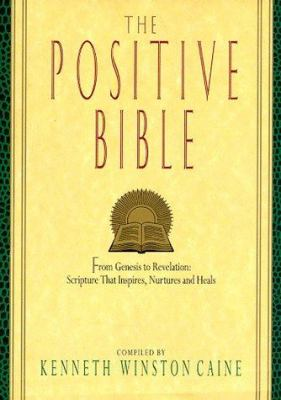 Cover image for The positive Bible : from Genesis to Revelation : Scripture that inspires, nurtures, and heals