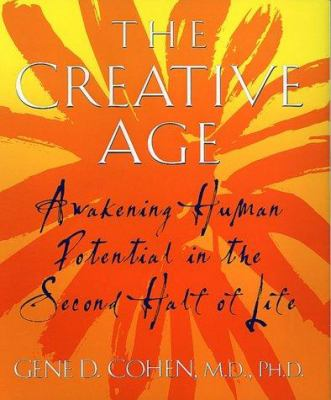 Cover image for The creative age : awakening human potential in the second half of life