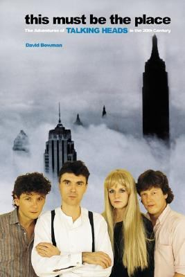Cover image for This must be the place : the adventures of Talking Heads in the 20th century