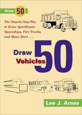 Cover image for Draw 50 vehicles : selections from Draw 50 boats, ships, trucks, and trains and Draw 50 airplanes, aircraft, and spacecraft