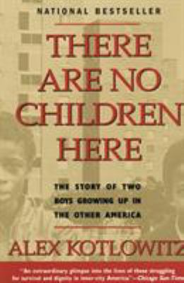Cover image for There are no children here : the story of two boys growing up in the other America
