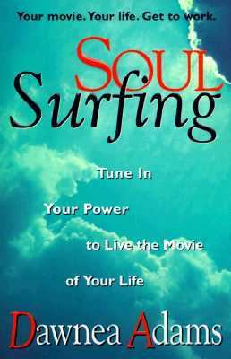 Cover image for Soul surfing : tune in your power to live the movie of your life