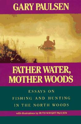Cover image for Father water, Mother woods : essays on fishing and hunting in the North Woods