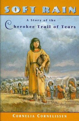 Cover image for Soft Rain : a story of the Cherokee Trail of Tears