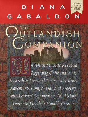 Cover image for The outlandish companion : in which much is revealed regarding Claire and Jamie Fraser, their lives and times, antecedents, adventures, companions, and progeny, with learned commentary (and many footnotes) by their humble creator