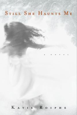 Cover image for Still she haunts me : a novel