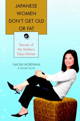 Cover image for Japanese women don't get old or fat : secrets of my mother's Tokyo kitchen