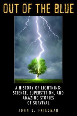Cover image for Out of the blue : a history of lightning : science, superstition, and amazing stories of survival