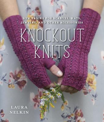 Cover image for Knockout Knits : new tricks for scarves, hats, jewelry, and other accessories