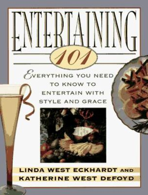 Cover image for Entertaining 101 : everything you need to know to entertain with style and grace