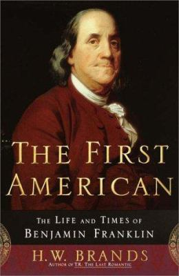 Cover image for The first American : the life and times of Benjamin Franklin