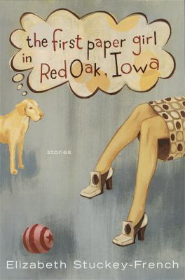 Cover image for The first paper girl in Red Oak, Iowa and other stories