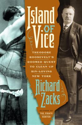 Cover image for Island of vice : Theodore Roosevelt's doomed quest to clean up sin-loving New York