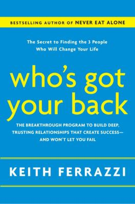 Cover image for Who's got your back : the breakthrough program to build deep, trusting relationships that create success-- and won't let you fail