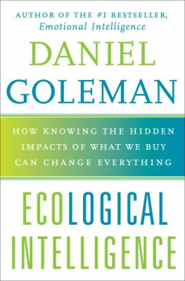 Cover image for Ecological intelligence : how knowing the hidden impacts of what we buy can change everything