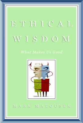 Cover image for Ethical wisdom : what makes us good
