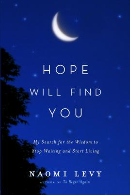 Cover image for Hope will find you : my search for the wisdom to stop waiting and start living