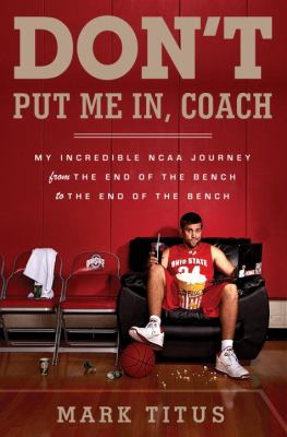 Cover image for Don't put me in, coach : my incredible NCAA journey from the end of the bench to the end of the bench