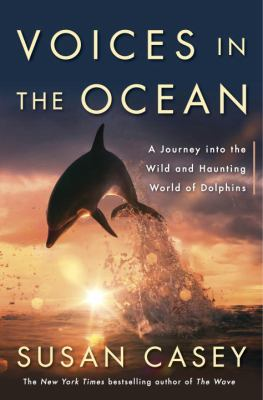 Cover image for Voices in the ocean : a journey into the wild and haunting world of dolphins
