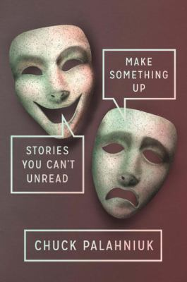 Cover image for Make Something Up : Stories You can't Unread