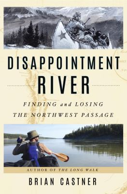 Cover image for Disappointment River : finding and losing the Northwest Passage