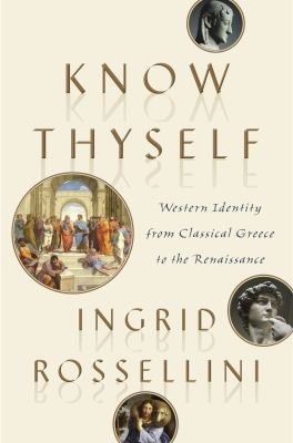 Cover image for Know Thyself : Western identity from classical Greece to the Renaissance