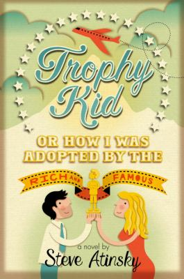 Cover image for Trophy kid, or, How I was adopted by the rich and famous