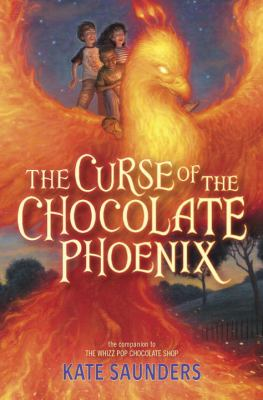 Cover image for The curse of the chocolate phoenix : a companion to The Whizz Pop Chocolate Shop