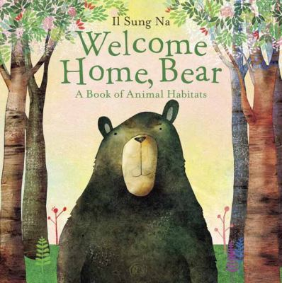 Cover image for Welcome home, Bear : a book of animal habitats