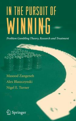 Cover image for In the pursuit of winning : problem gambling theory, research and treatment