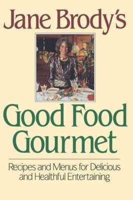 Cover image for Jane Brody's good food gourmet : recipes and menus for delicious and healthful entertaining