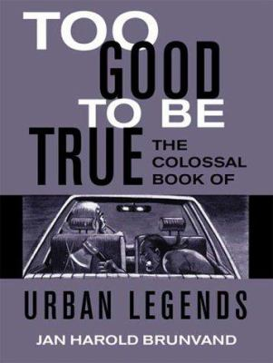 Cover image for Too good to be true : the colossal book of urban legends