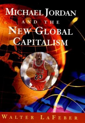 Cover image for Michael Jordan and the new global capitalism
