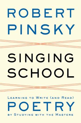 Cover image for Singing school : learning to write (and read) poetry by studying with the masters