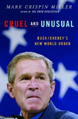 Cover image for Cruel and unusual : Bush/Cheney's new world order