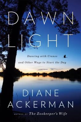 Cover image for Dawn light : dancing with cranes and other ways to start the day