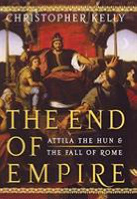 Cover image for The end of empire : Attila the Hun and the fall of Rome