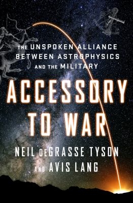 Cover image for Accessory to war : the unspoken alliance between astrophysics and the military