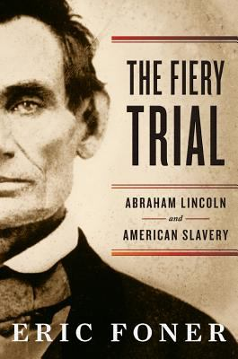 Cover image for The fiery trial : Abraham Lincoln and American slavery