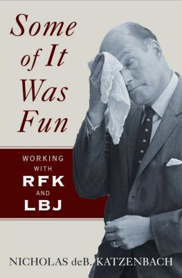 Cover image for Some of it was fun : working with RFK and LBJ