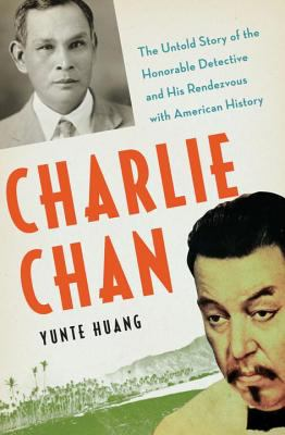 Cover image for Charlie Chan : the untold story of the honorable detective and his rendezvous with American history